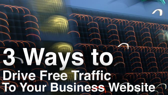 3 Ways To Drive Free Traffic To Your Business Website