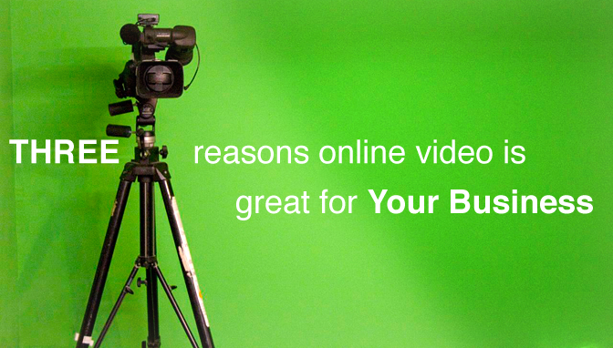 3 Reasons Online Video Is Great For Your Business